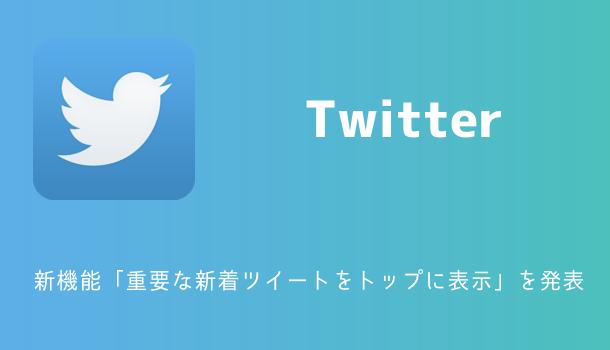 【Twitter】新機能「重要な新着ツイートをトップに表示」を発表