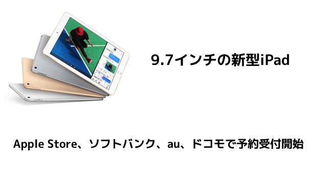【新製品】9.7インチの新型iPadがApple Store、ソフトバンク、au、ドコモで予約受付開始