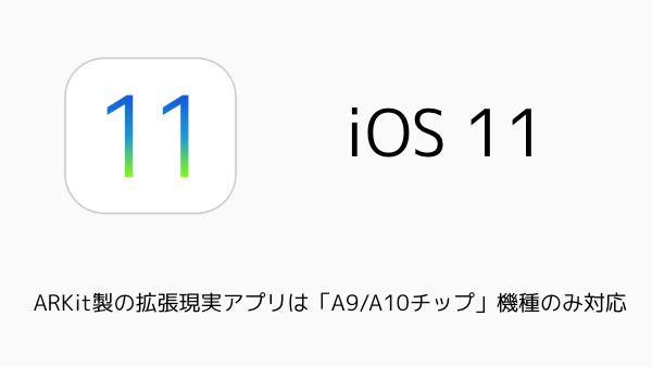 【iPhone】iOS11のARKit製の拡張現実アプリは「A9/A10チップ」機種のみ対応